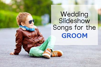 Slideshow Songs for the groom