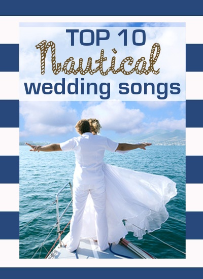 top 10 nautical wedding songs. Black Bedroom Furniture Sets. Home Design Ideas